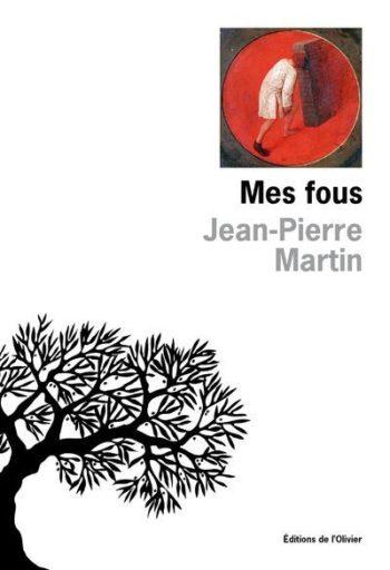 <em>Mes fous</em> de Jean-Pierre Martin dans la deuxième sélection du prix Goncourt et Médicis