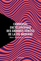 Marc-Antoine K. Phaneuf, Encyclopedic Carousel of the Great Truths of Modern Life