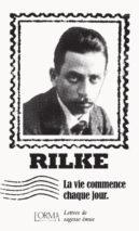 Rainer Maria Rilke, Life Begins Every Day
