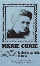 Marie Curie, La vie n'est pas facile, et alors ?