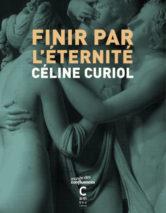 Céline Curiol, Finir par l'éternité