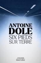 Antoine Dole, Six pieds sur terre