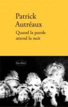 Patrick Autréaux, Quand la parole attend la nuit