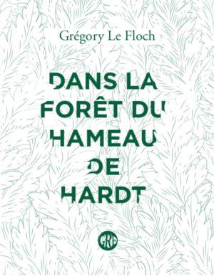 Grégory Le Floch, Dans la forêt du hameau de Hardt