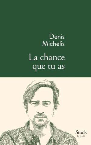 Denis Michelis, La chance que tu as