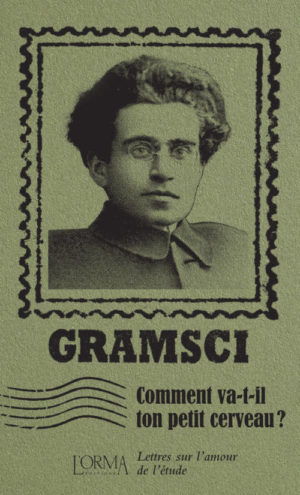 Antonio Gramsci, Comment va-t-il ton petit cerveau?