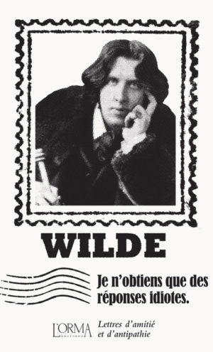 Oscar Wilde, Je n'obtiens que des réponses idiotes