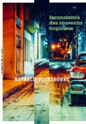 Nathalie Peyrebonne, Inconstance des Souvenirs Tropicaux