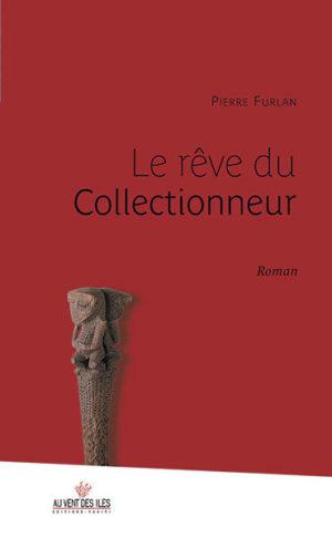 Pierre Furlan, Le rêve du collectionneur