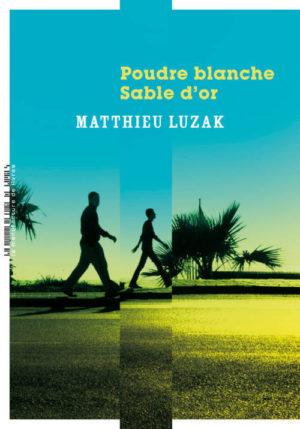 Matthieu Luzak, Poudre blanche, sable d'or