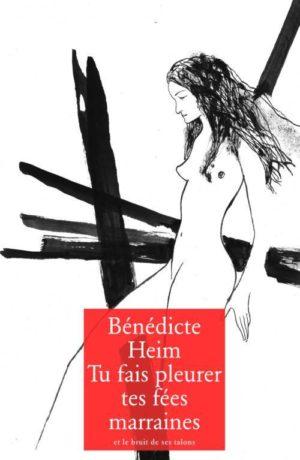Bénédicte Heim, Tu fais pleurer tes fées marraines