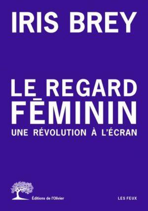 Iris Brey, Le Regard féminin