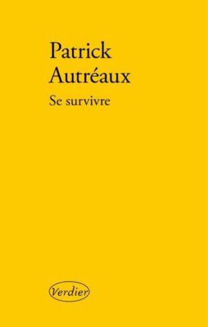 Patrick Autréaux, Se survivre